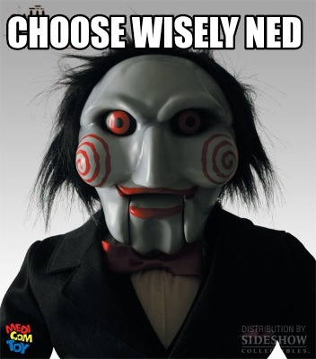 choose-wisely-ned