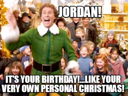 Christmas Memes Elf.Meme Creator Funny Jordan It S Your Birthday Like Your