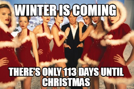 Days Until Christmas Meme.Meme Creator Funny Winter Is Coming There S Only 113 Days