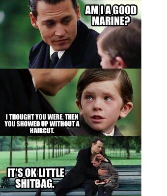 Meme Creator - Funny Am I a good Marine? It's OK little