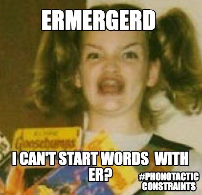 ermergerd-i-cant-start-words-with-er-phonotactic-constraints