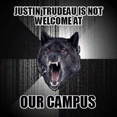 justin-trudeau-is-not-welcome-at-our-campus