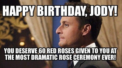 happy-birthday-jody-you-deserve-60-red-roses-given-to-you-at-the-most-dramatic-r