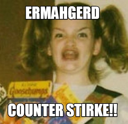 ermahgerd-counter-stirke