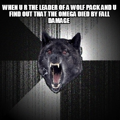 when-u-r-the-leader-of-a-wolf-pack-and-u-find-out-that-the-omega-died-by-fall-da