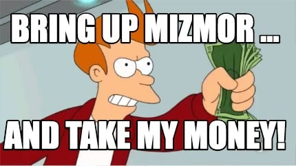 bring-up-mizmor-...-and-take-my-money