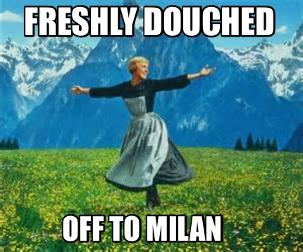 freshly-douched-off-to-milan
