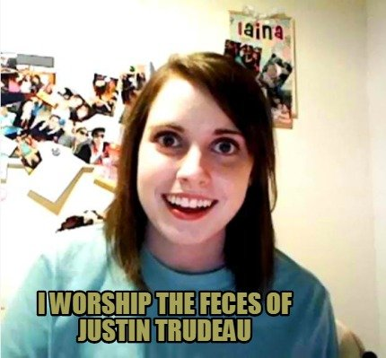 i-worship-the-feces-of-justin-trudeau