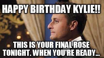 happy-birthday-kylie-this-is-your-final-rose-tonight.-when-youre-ready