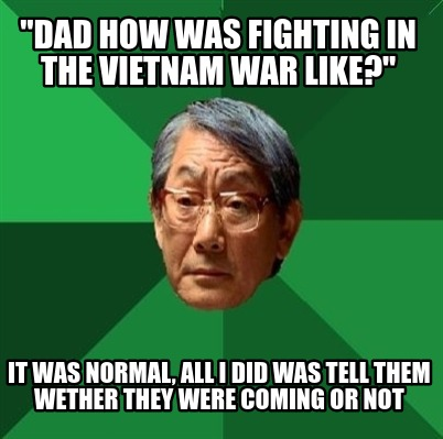dad-how-was-fighting-in-the-vietnam-war-like-it-was-normal-all-i-did-was-tell-th