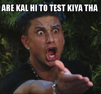 are-kal-hi-to-test-kiya-tha
