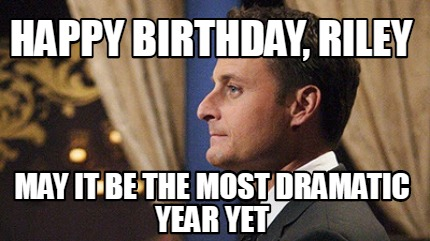 happy-birthday-riley-may-it-be-the-most-dramatic-year-yet