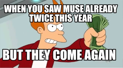 when-you-saw-muse-already-twice-this-year-but-they-come-again