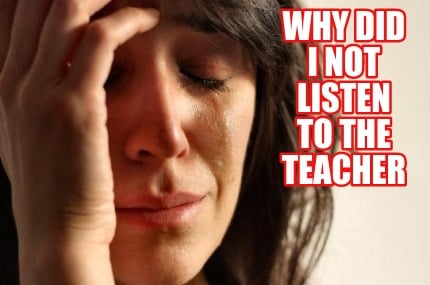 why-did-i-not-listen-to-the-teacher
