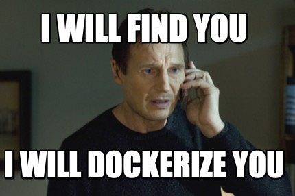i-will-find-you-i-will-dockerize-you