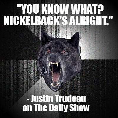you-know-what-nickelbacks-alright.-justin-trudeau-on-the-daily-show