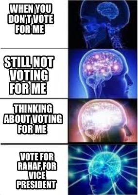 when-you-dont-vote-for-me-still-not-voting-for-me-thinking-about-voting-for-me-v
