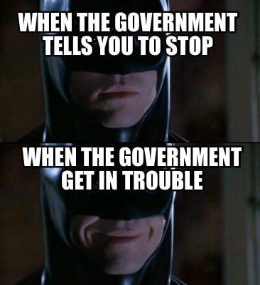when-the-government-tells-you-to-stop-when-the-government-get-in-trouble