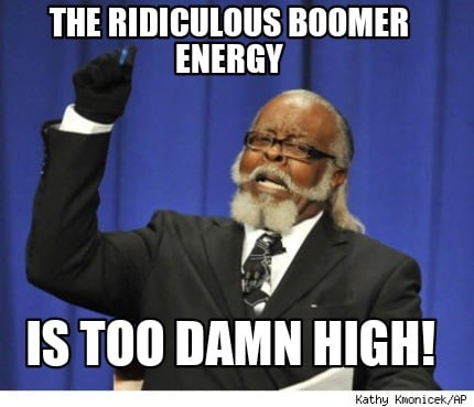 the-ridiculous-boomer-energy-is-too-damn-high