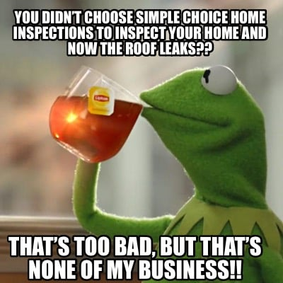 you-didnt-choose-simple-choice-home-inspections-to-inspect-your-home-and-now-the