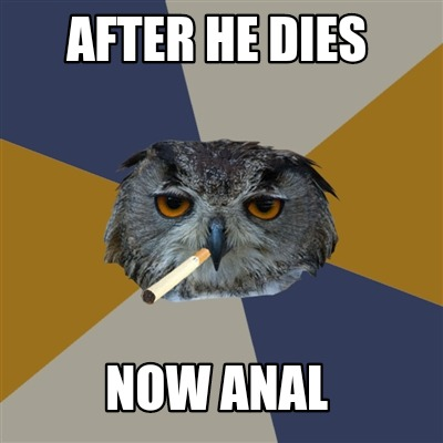 after-he-dies-now-anal