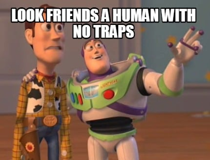 look-friends-a-human-with-no-traps