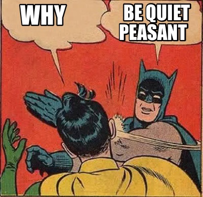 why-be-quiet-peasant