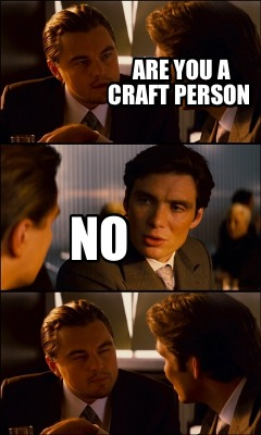 are-you-a-craft-person-no