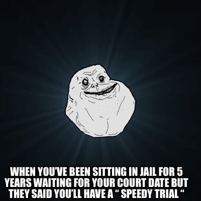 when-youve-been-sitting-in-jail-for-5-years-waiting-for-your-court-date-but-they