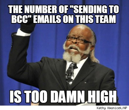 the-number-of-sending-to-bcc-emails-on-this-team-is-too-damn-high