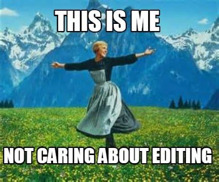 this-is-me-not-caring-about-editing