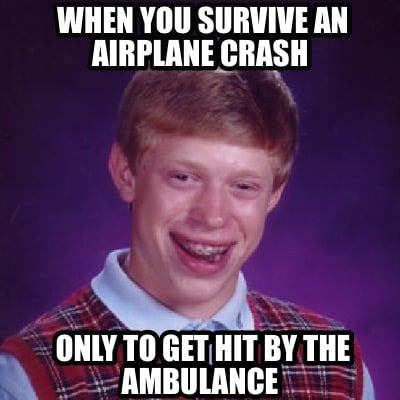when-you-survive-an-airplane-crash-only-to-get-hit-by-the-ambulance