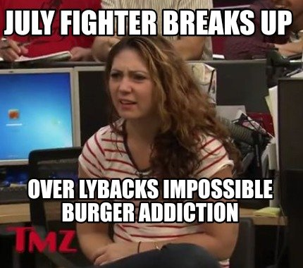 july-fighter-breaks-up-over-lybacks-impossible-burger-addiction
