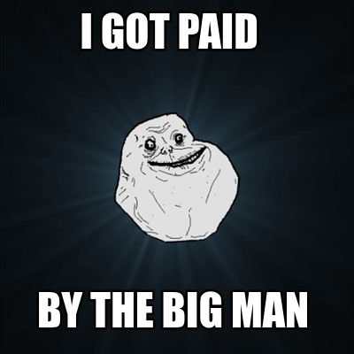 i-got-paid-by-the-big-man