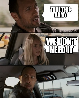 take-this-army-we-dont-need-it