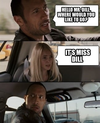 hello-mr.-dill-where-would-you-like-to-go-its-miss-dill