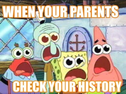 when-your-parents-check-your-history