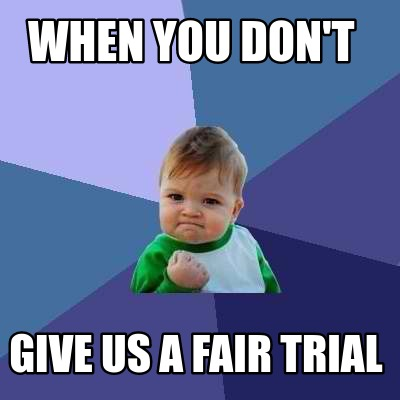 when-you-dont-give-us-a-fair-trial
