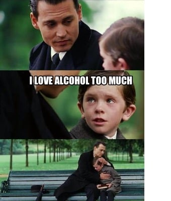 i-love-alcohol-too-much