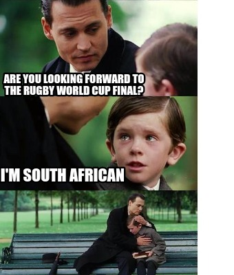 are-you-looking-forward-to-the-rugby-world-cup-final-im-south-african