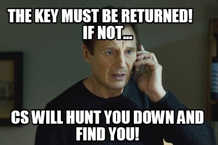 the-key-must-be-returned-if-not...-cs-will-hunt-you-down-and-find-you