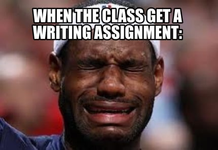 when-the-class-get-a-writing-assignment