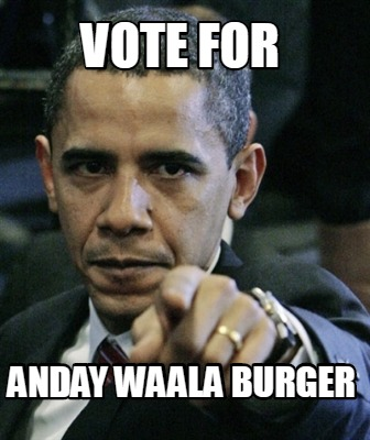 vote-for-anday-waala-burger