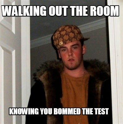 walking-out-the-room-knowing-you-bommed-the-test