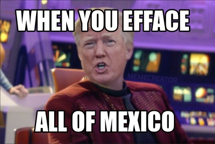 when-you-efface-all-of-mexico