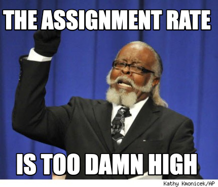 the-assignment-rate-is-too-damn-high
