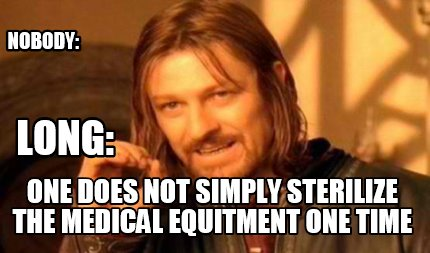 nobody-one-does-not-simply-sterilize-the-medical-equitment-one-time-long