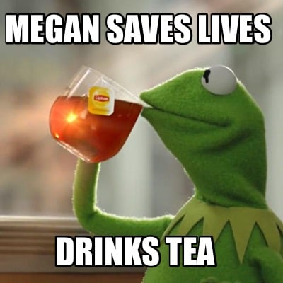 megan-saves-lives-drinks-tea