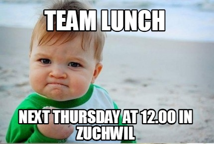 team-lunch-next-thursday-at-12.00-in-zuchwil