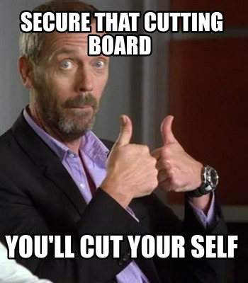 secure-that-cutting-board-youll-cut-your-self